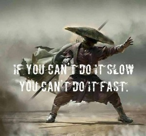 If you can't do it slow, you can't do it fast