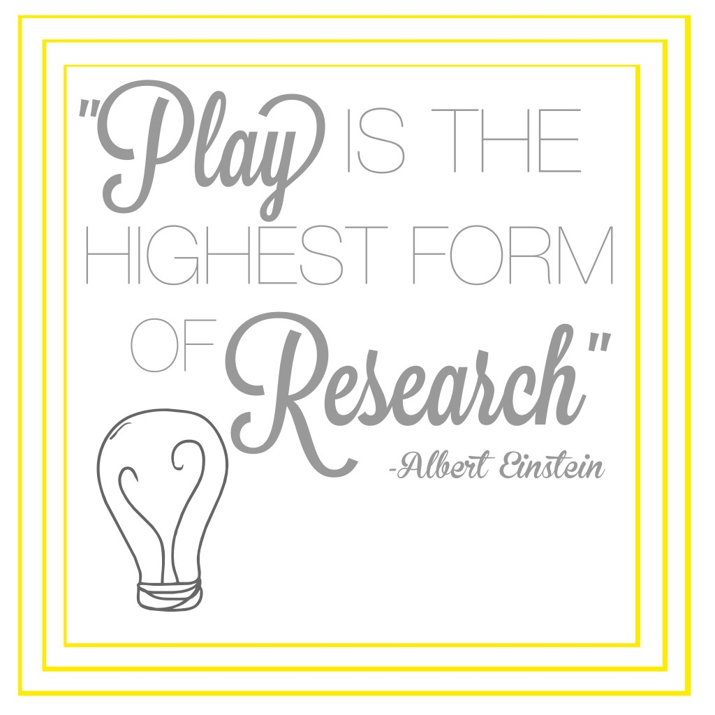 Play is the highest form of reasearch